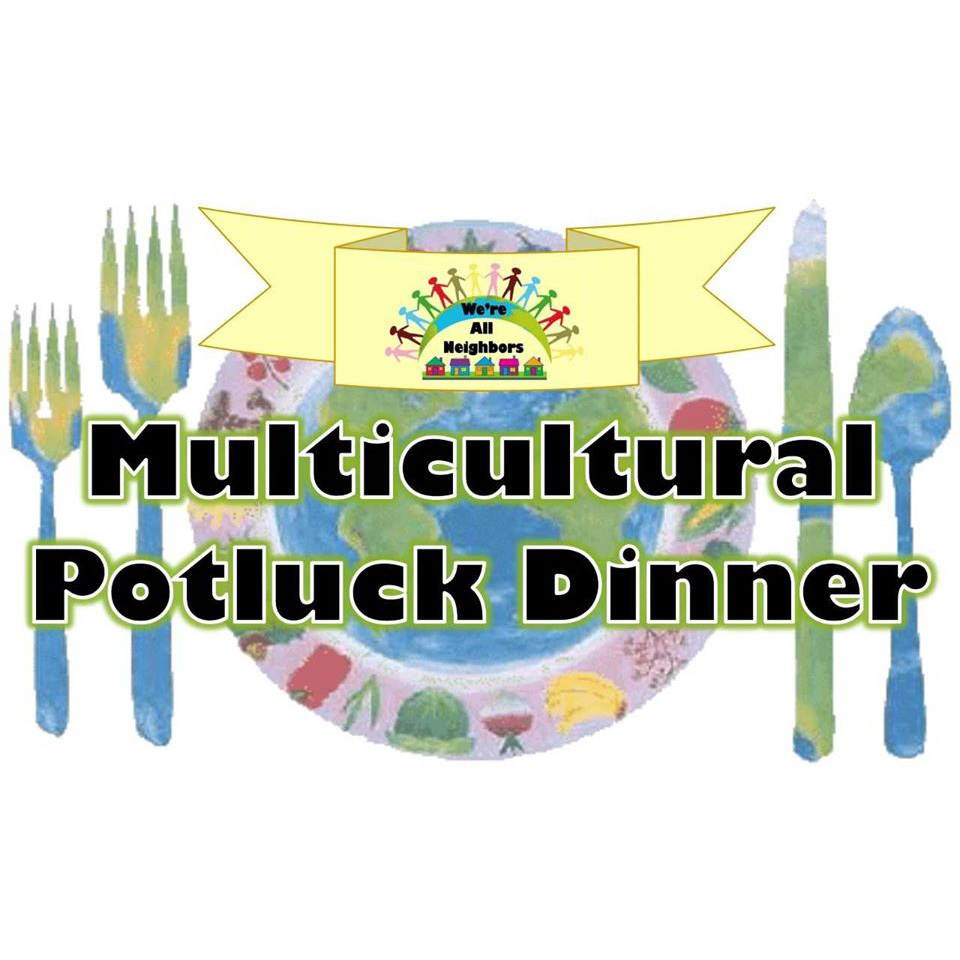 Third-Annual We're All Neighbors Multicultural Potluck Dinner: It's a Beautiful Buffet in The Neighborhood!